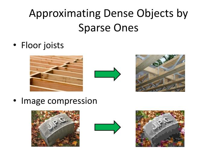 Approximating Dense Objects by Sparse Ones