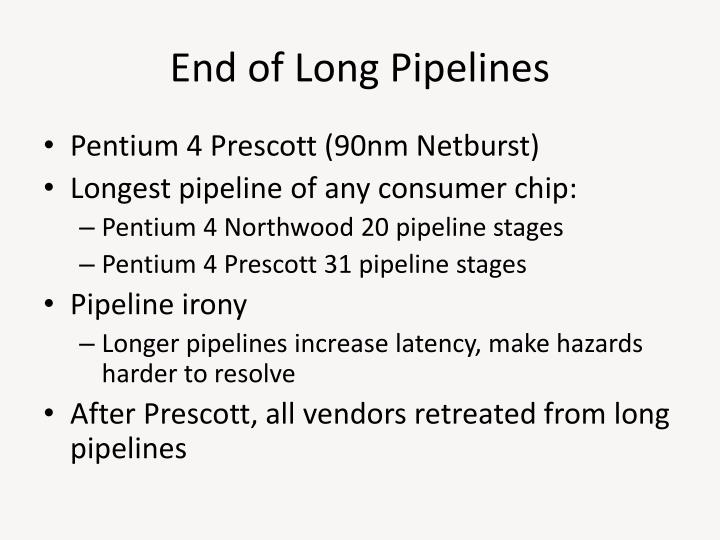 End of Long Pipelines