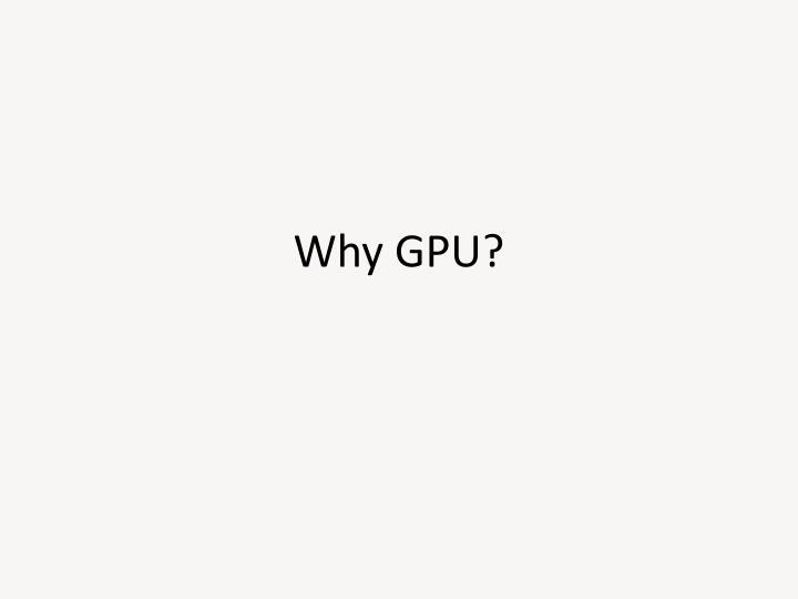 Why GPU?