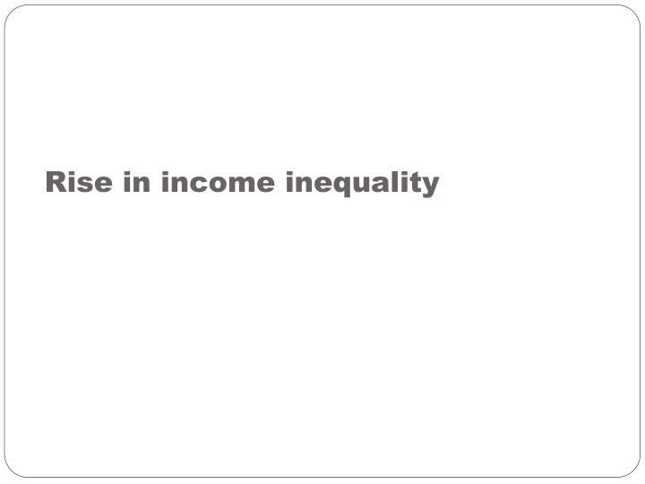 Rise in income inequality