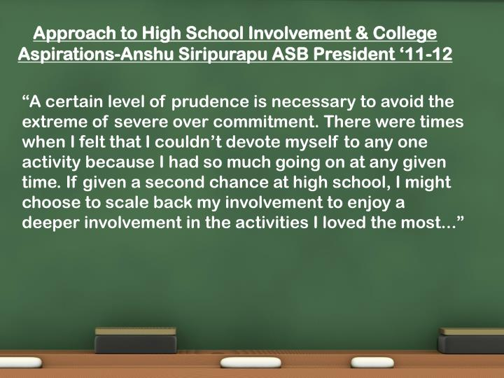 Approach to High School Involvement & College Aspirations-Anshu Siripurapu ASB President '11-12