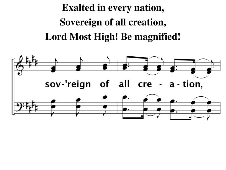 Exalted in every nation,