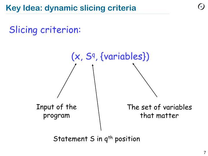 Key Idea: dynamic slicing criteria