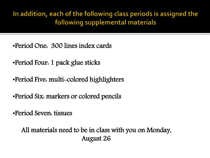 In addition, each of the following class periods is assigned the following supplemental materials