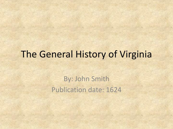 general history of virginia Class notes for the general history of virginia and of plymouth plantation # 1 john smith biography great adventures john smith was born in 1580 and died 1631.