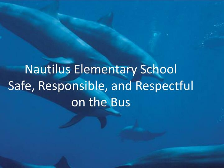 Nautilus elementary school safe responsible and respectful on the bus