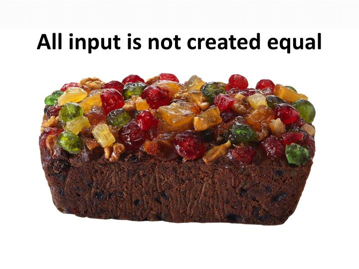 All input is not created equal