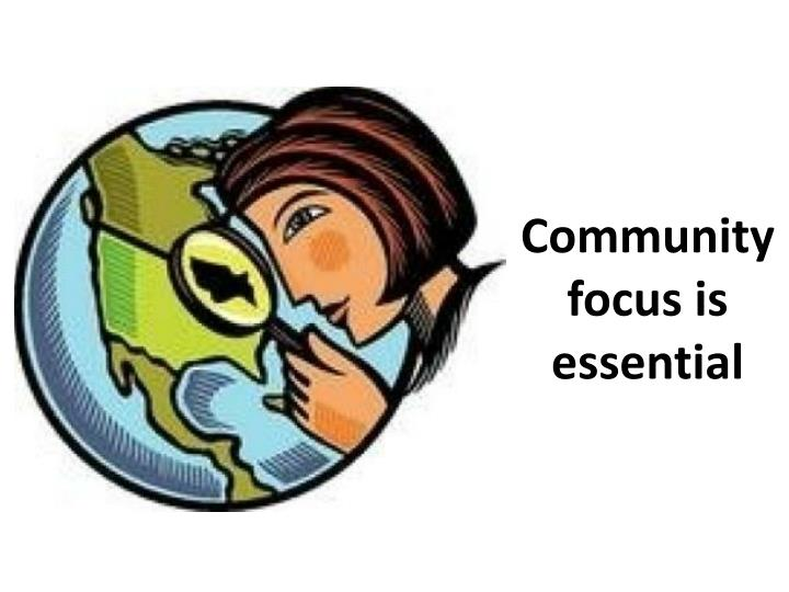 Community focus is essential