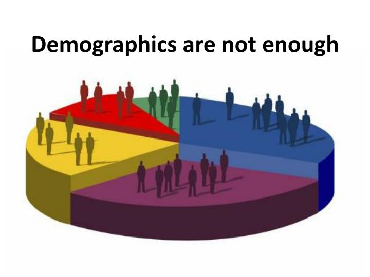 Demographics are not enough
