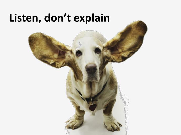 Listen, don't explain