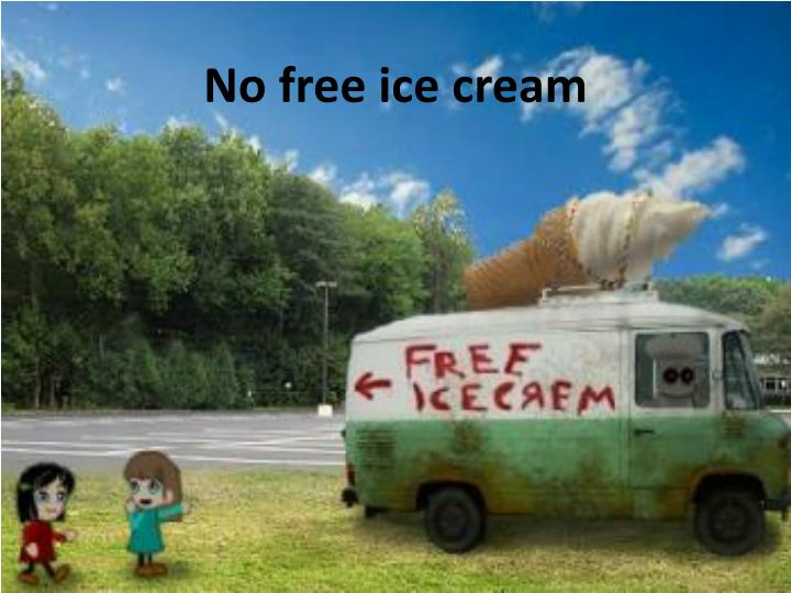 No free ice cream