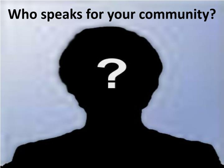 Who speaks for your community?