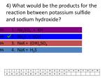 4 what would be the products for the reaction between potassium sulfide and sodium hydroxide