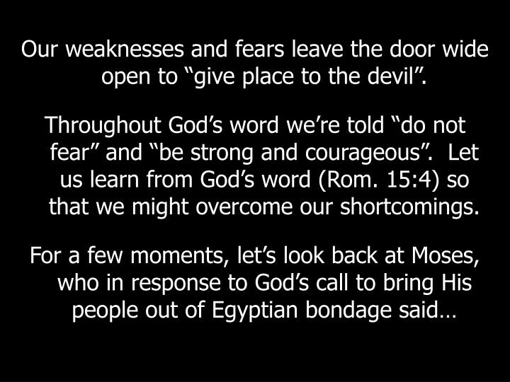 "Our weaknesses and fears leave the door wide open to ""give place to the devil""."