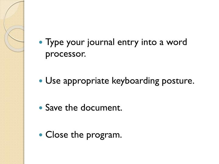 Type your journal entry into a word processor.