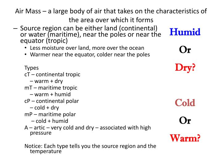 Air Mass – a large body of air that takes on the characteristics of the area over which it forms
