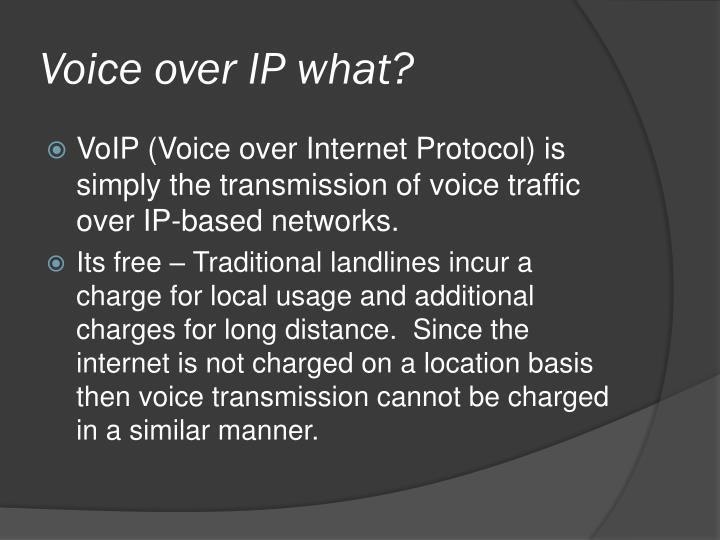 Voice over IP what?