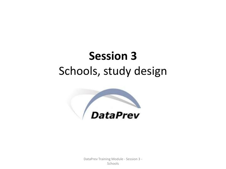 Session 3 schools study design