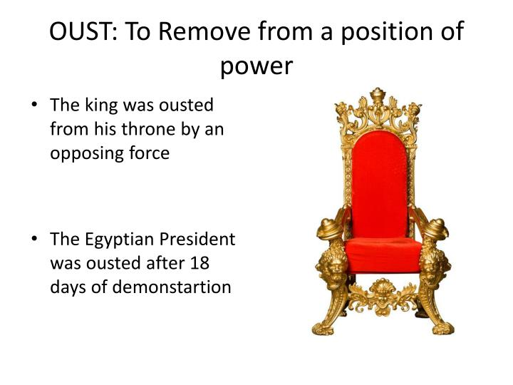 OUST: To Remove from a position of power