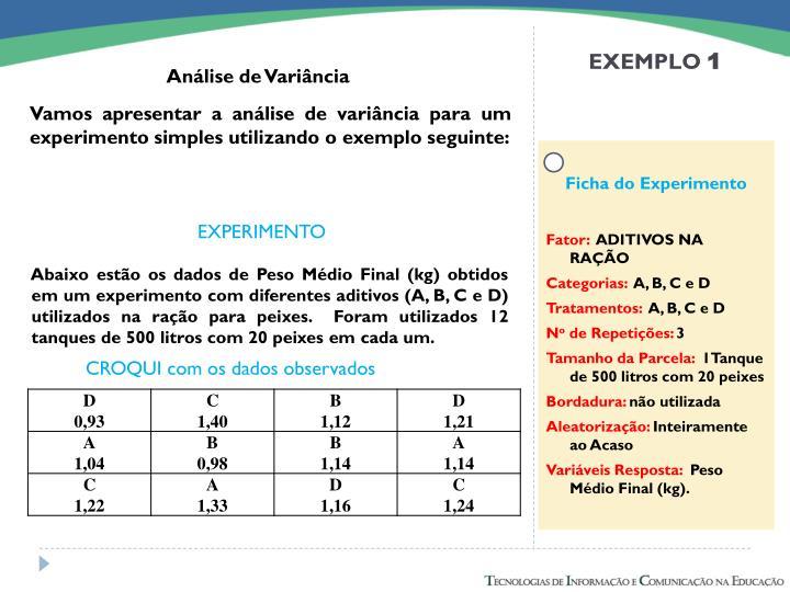 Abaixo estão os dados de Peso Médio Final (kg) obtidos em um experimento com diferentes aditivos (A, B, C e D) utilizados na ração para peixes.  Foram utilizados 12 tanques de 500 litros com 20 peixes em cada um.