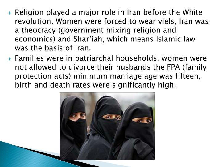 Religion played a major role in Iran before the White revolution. Women