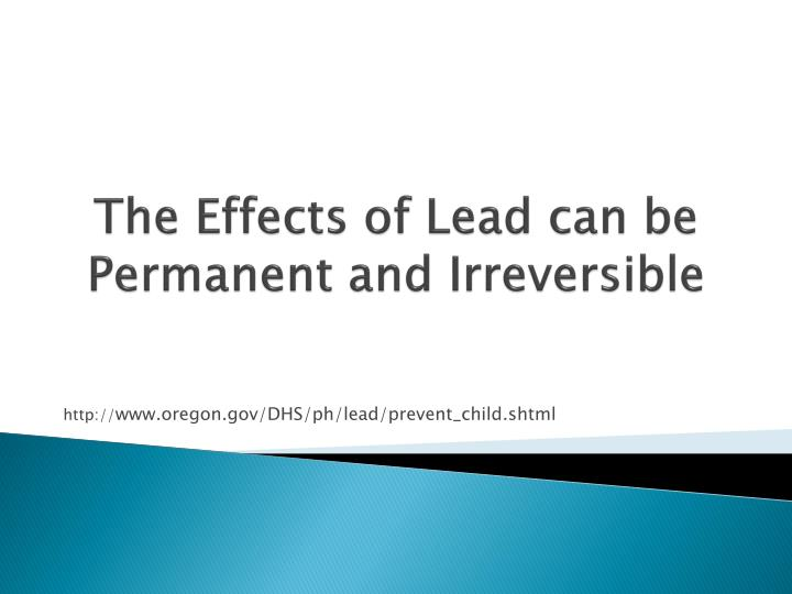 The Effects of Lead can be Permanent and Irreversible