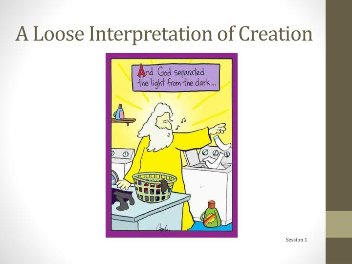 A Loose Interpretation of Creation