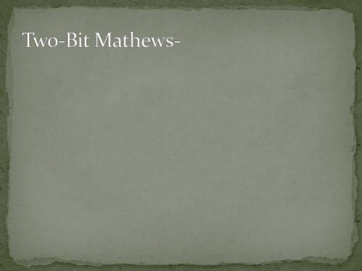 Two-Bit Mathews-