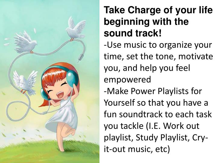 Take Charge of your life beginning with the sound track!