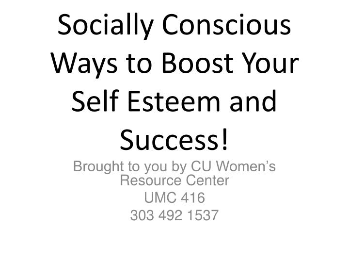 Socially conscious ways to boost your self esteem and success