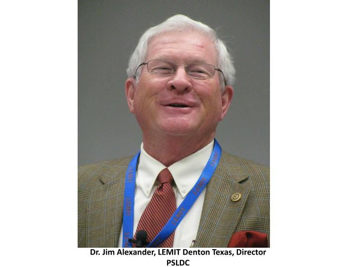 Dr. Jim Alexander, LEMIT Denton Texas, Director PSLDC