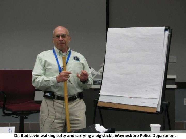 Dr. Bud Levin walking softy and carrying a big stick!, Waynesboro Police Department