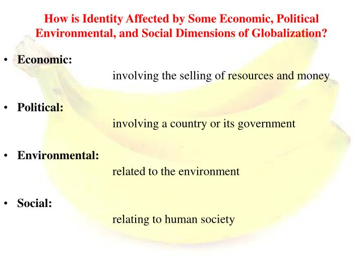 How is Identity Affected by Some Economic, Political Environmental, and Social Dimensions of Globalization?