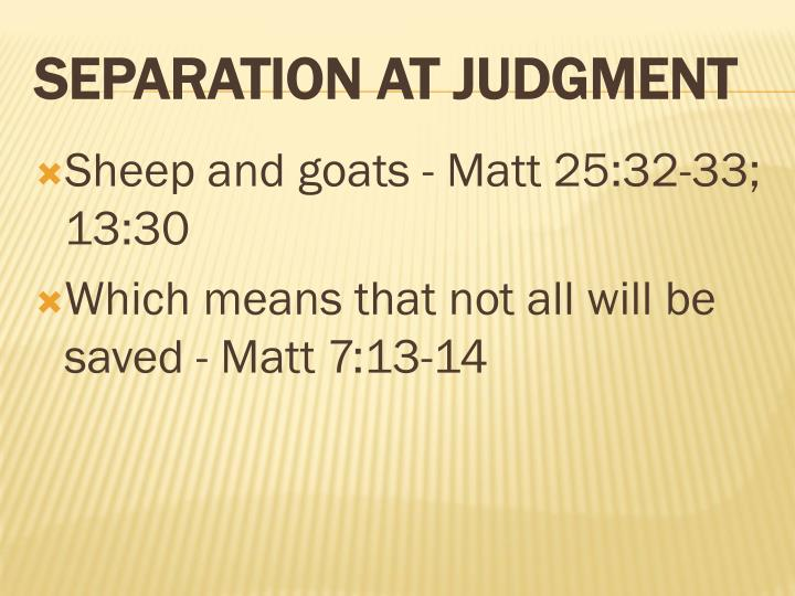 Sheep and goats - Matt 25:32-33; 13:30