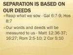 separation is based on our deeds