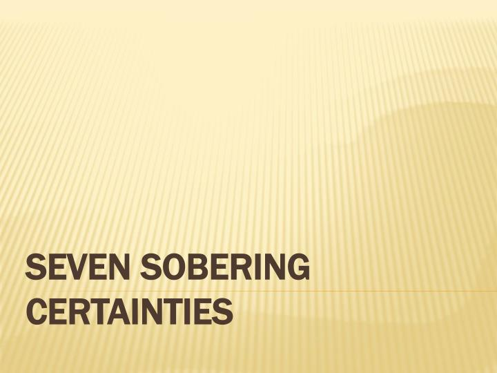Seven sobering certainties