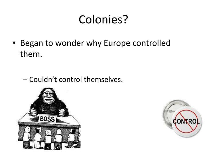 Colonies?