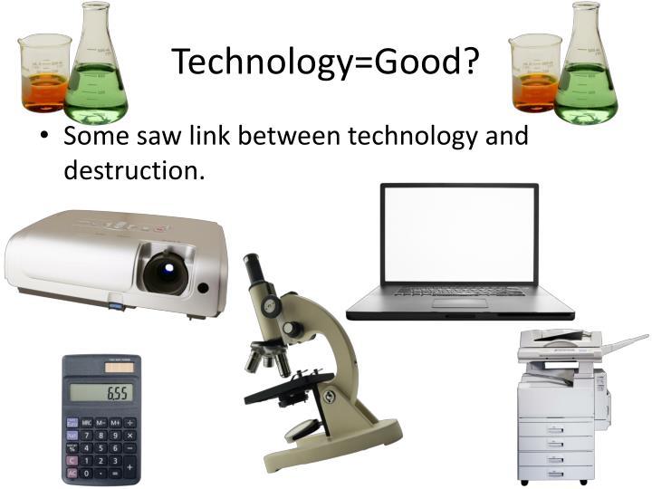 Technology=Good?