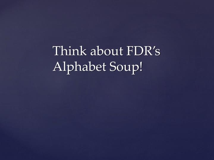 Think about FDR's Alphabet Soup!