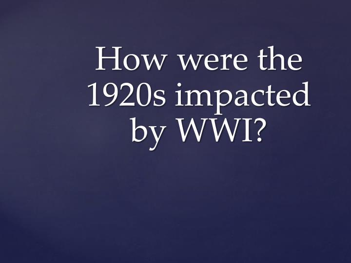 How were the 1920s impacted by WWI?