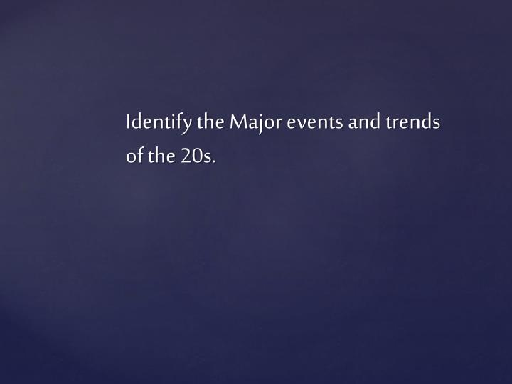 Identify the Major events and trends of the 20s.