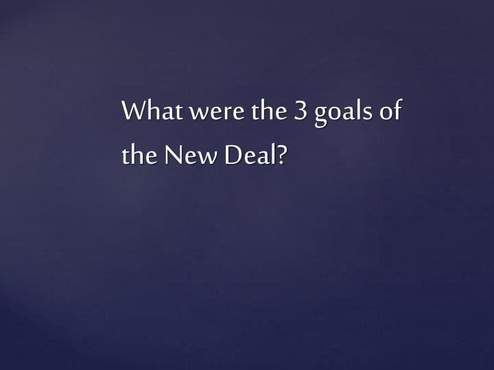 What were the 3 goals of the New Deal?