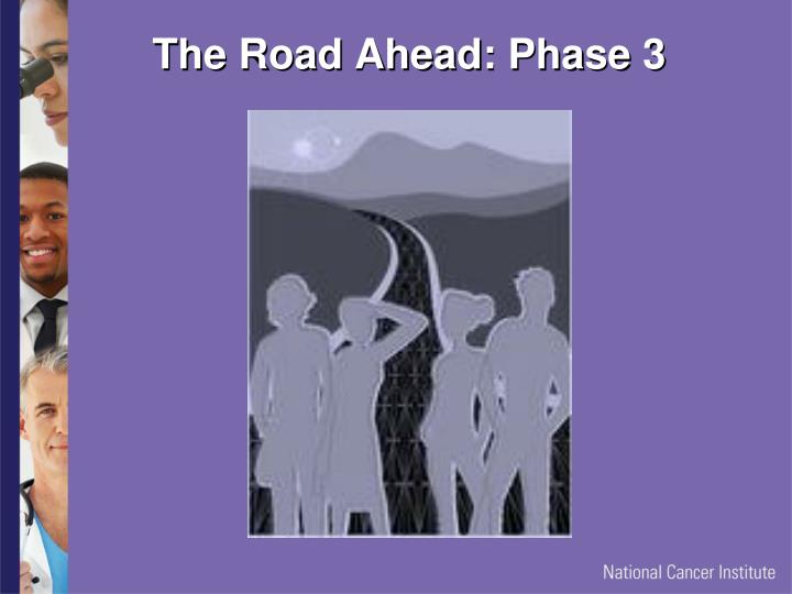 The Road Ahead: Phase 3