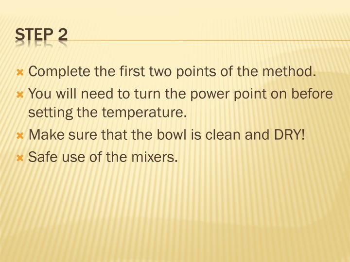 Complete the first two points of the method.