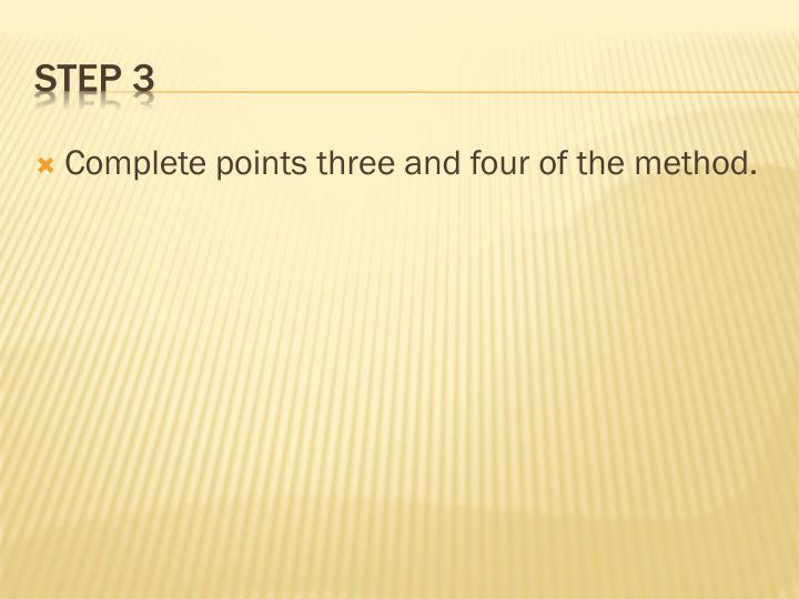 Complete points three and four of the method.