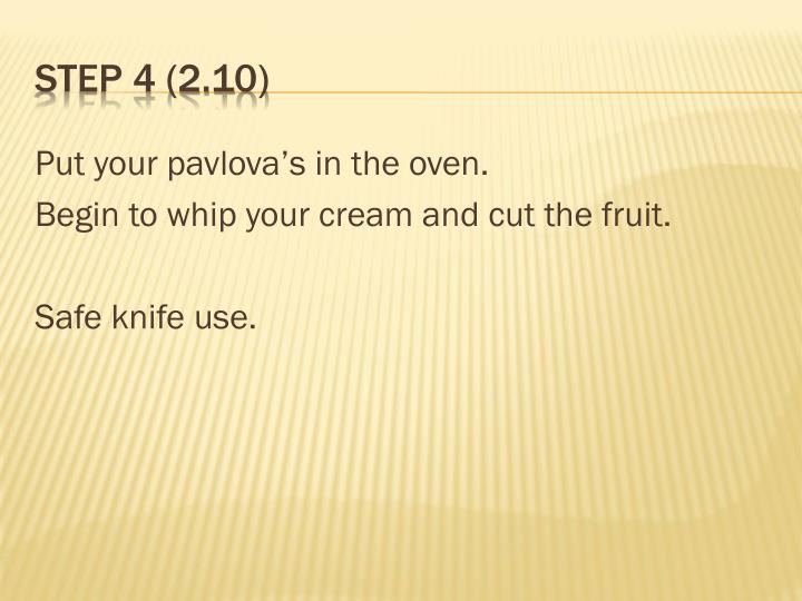 Put your pavlova's in the oven.