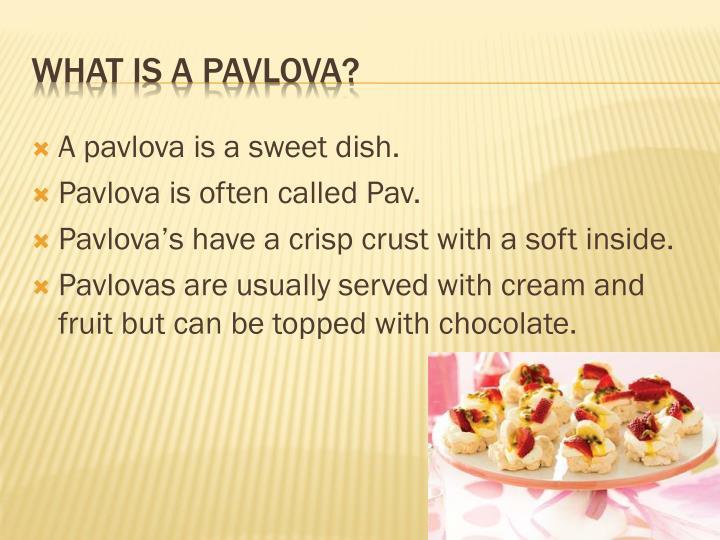 A pavlova is a sweet dish.