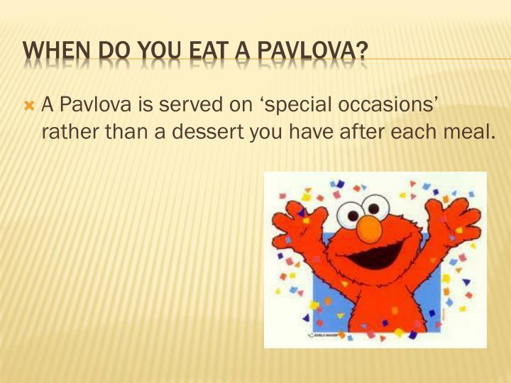 A Pavlova is served on 'special occasions' rather than a