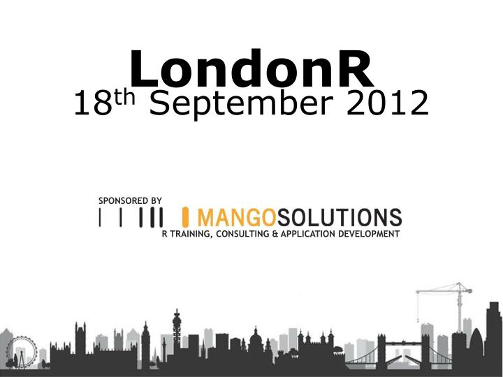 Londonr 18 th september 2012