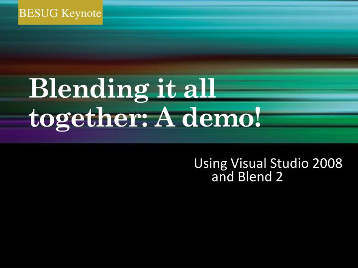 Blending it all together: A demo!